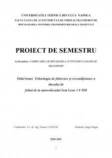 Tehnologia de fabricare și recondiționare a discului de frâna de la autovehiculul Seat Leon 1.9 TDI - Pagina 1