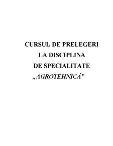 Cursul de Prelegeri la Disciplina de Specialitate Agrotehnică - Pagina 1