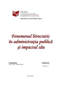 Proiect - Fenomenul Birocratic in Administratia Publica si Impactul Sau