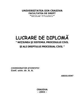 Licență - Noțiunea și Sistemul Procesului Civil și ale Dreptului Procesual Civil